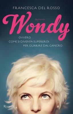 <h3>Francesca Del Rosso<br> <i>WONDY. Ovvero come si diventa supereroi per guarire dal cancro</i><br>Rizzoli</h3>