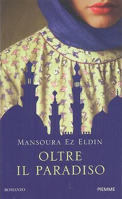 <h3>Mansoura Ez Eldin<br><i>Oltre il Paradiso</i><br>Piemme</h3>