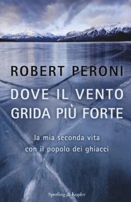 <h3>Francesco Casolo, Robert Peroni<br><i>DOVE IL VENTO GRIDA PIÙ FORTE. La mia seconda vita con il popolo dei ghiacci</i><br>Sperling&#038;Kupfer</h3>