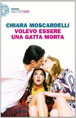 <h3>Chiara Moscardelli<br><i>Volevo essere una gatta morta</i><br>Einaudi Stile Libero Extra</h3>