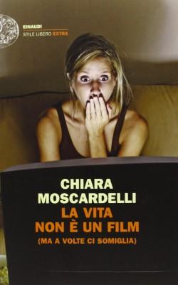 <h3>Chiara Moscardelli<br><i>LA VITA NON È UN FILM (ma a volte ci somiglia)</i><br>Einaudi Stile Libero Extra</h3>