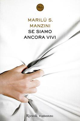 <h3>Marilù S. Manzini<br><i>Se siamo ancora vivi</i><br>Rizzoli</h3>
