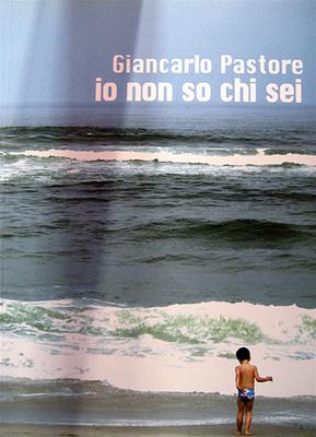 <h3>Giancarlo Pastore<br><i>Io non so chi sei</i><br>Instar Libri</h3>