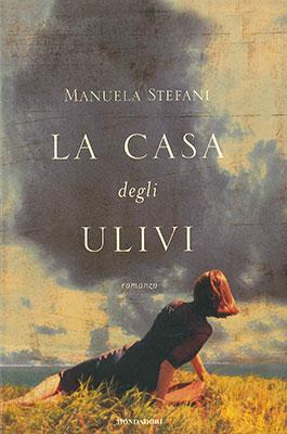 <h3>Manuela Stefani<br><i>La casa degli ulivi</i><br>Mondadori</h3>