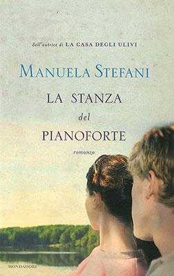 <h3>Manuela Stefani<br><i>La stanza del pianoforte</i><br>Mondadori</h3>