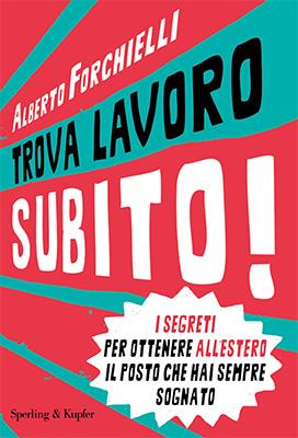 <h3>Alberto Forchielli<br><i>Trova lavoro subito!</i><br>Sperling&#038;Kupfer</h3>