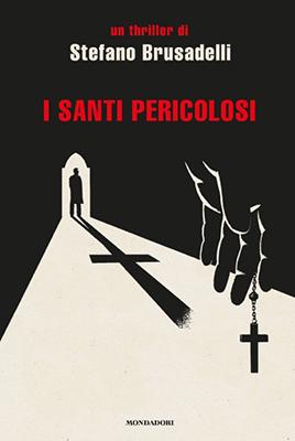<h3>Stefano Brusadelli<br><i>I Santi pericolosi</i><br>Mondadori</h3>