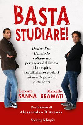 <h3>Marcello Bramati, Lorenzo Sanna<br><i>Basta Studiare!</i><br>Sperling&#038;Kupfer</h3>