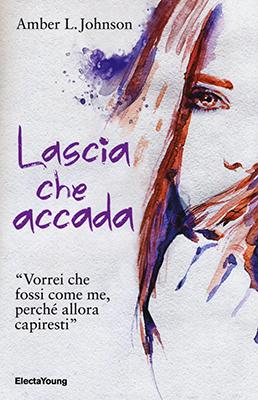 <h3>Amber Johnson<br><i>Lascia che accada</i><br>Mondadori Electa<br>(Bookcase Literary Agency)</h3>