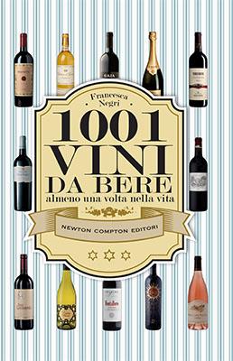 <h3>Francesca Negri<br><i>1001 Vini da bere almeno una volta nella vita</i><br>Newton Compton</h3>