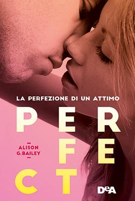 <h3>Alison G. Bailey<br><i>Perfect. La perfezione di un attimo</i><br>De Agostini<br>(Bookcase Literary Agency)</h3>