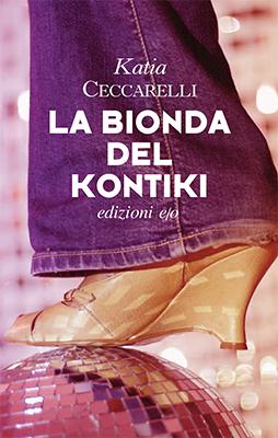 <h3>Katia Ceccarelli<br><i>La bionda del Kontiki</i><br>E/O Edizioni</h3>