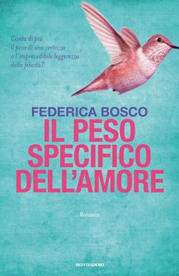 <h3>Federica Bosco<br><i>Il peso specifico dell'amore</i><br>Mondadori