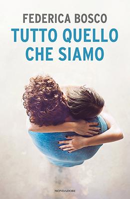 <h3>Federica Bosco<br><i>Tutto quello che siamo</i><br>Mondadori</h3>