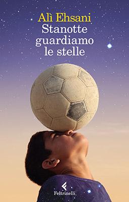 <h3>Alì Ehsani (con Francesco Casolo)<br><i>Stanotte guardiamo le stelle</i><br>Feltrinelli</h3>
