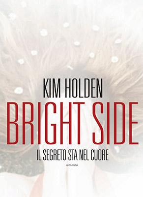 <h3>Kim Holden<br><i>Bright Side &#8211; Il segreto sta nel cuore</i><br>Fanucci<br>(Dystel &#038; Goderich Literary Management)</h3>