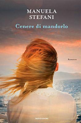 <h3>Manuela Stefani<br><i>Cenere di mandorlo</i><br> Mondadori</h3>