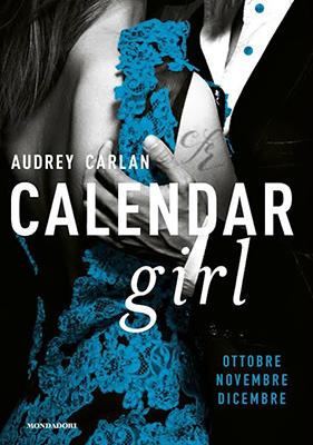 <h3>Audrey Carlan<br><i>Calendar Girl. Ottobre, Novembre, Dicembre</i><br>Mondadori<br>(Bookcase Literary Agency)</h3>