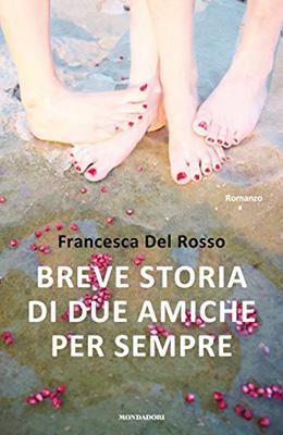 <h3>Francesca Del Rosso<br><i>Breve storia di due amiche per sempre</i><br>Mondadori</h3>