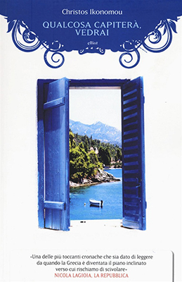 <h3>Christos Ikonomou<br><i>Qualcosa capiterà vedrai</i><br>Elliot Edizioni<br>(Ersilia Literary Agency)</h3>