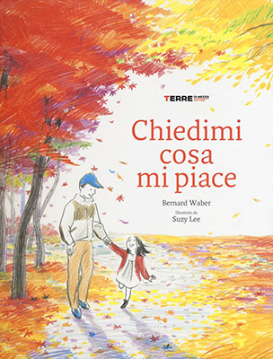 <h3>Bernard Waber e Suzy Lee<br><i>Chiedimi cosa mi piace</i><br>Terre Di Mezzo Editore<br>Houghton Mifflin Harcourt (Books for Young Readers)</h3>