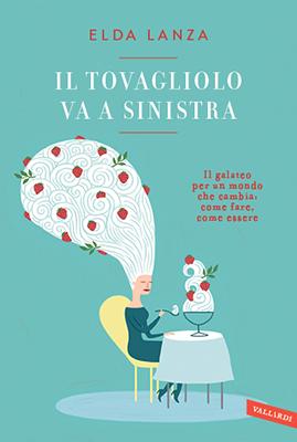 <h3>Elda Lanza<br><i>Il tovagliolo va a sinistra</i><br>Vallardi</h3>