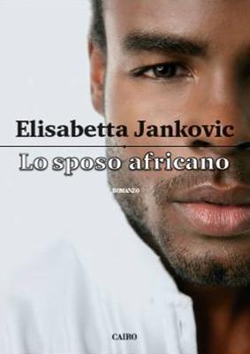 <h3>Elisabetta Jankovic<br><i>Lo sposo africano</i><br>Cairo Editore</h3>