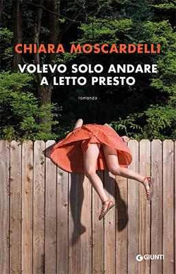 <h3>Chiara Moscardelli<br><i>Volevo solo andare a letto presto</i><br>Giunti</h3>