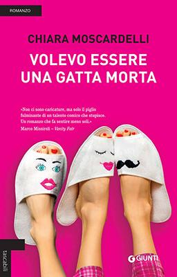 <h3>Chiara Moscardelli<br><i>Volevo essere una gatta morta</i><br>Giunti<br>(nuova edizione tascabile)</h3>