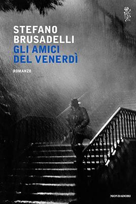 <h3>Stefano Brusadelli<br><i>Gli amici del venerdì</i><br>Mondadori</h3>