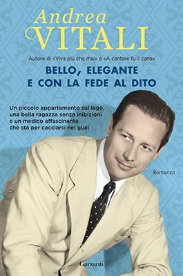 <h3>Andrea Vitali<br><i>Bello, elegante e con la fede al dito</i><br>Garzanti</h3>