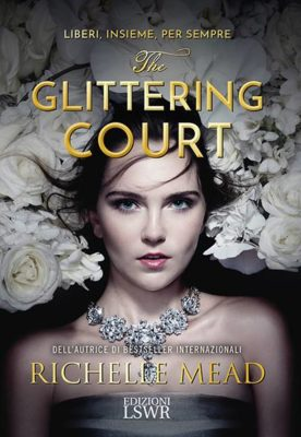 <h3>Richelle Mead<br><i>The Glittering Court</i><br>Edizioni LSWR<br>(Dystel, Goderich &#038; Bourret LLC)</h3>