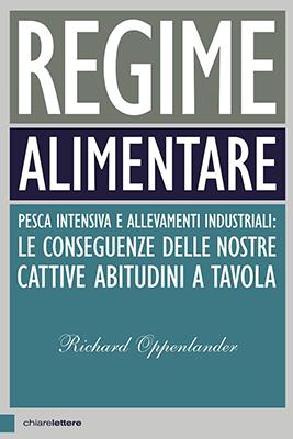 <h3>Richard Oppenlander<br><i>Regime alimentare. Pesca intensiva e allevamenti industriali: le conseguenze delle nostre cattive abitudini a tavola</i><br>Chiarelettere<br>(Books Crossing Borders)</h3>