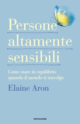 Elaine Aron-Persone altamente sensibili-Mondadori