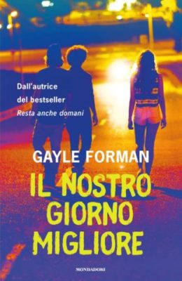 Gayle Forman, Il nostro giorno migliore, Mondadori Dystel, Goderich & Bourret LLC