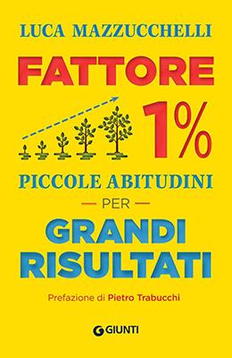Luca Mazzucchelli, Fattore 1%. Piccole abitudini per grandi risultati
