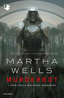 Martha Wells - MURDERBOT DIARIES - I DIARI DELLA MACCHINA ASSASSINA