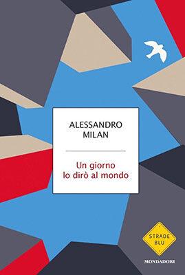 Alessandro Milan, Un giorno lo dirò al mondo, Mondadori