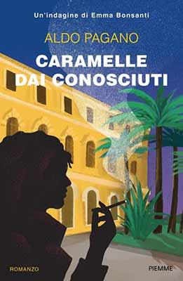 Aldo Pagano - Caramelle dai conosciuti-Un'indagine di Emma Bonsanti